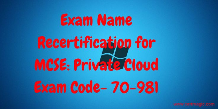 Exam Name  Recertification for MCSE: Private Cloud Exam Code- 70-981  http://www.certmagic.com/70-981-certification-practice-exams.html