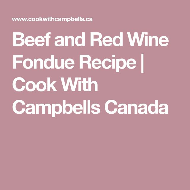 Beef and Red Wine Fondue Recipe | Cook With Campbells Canada