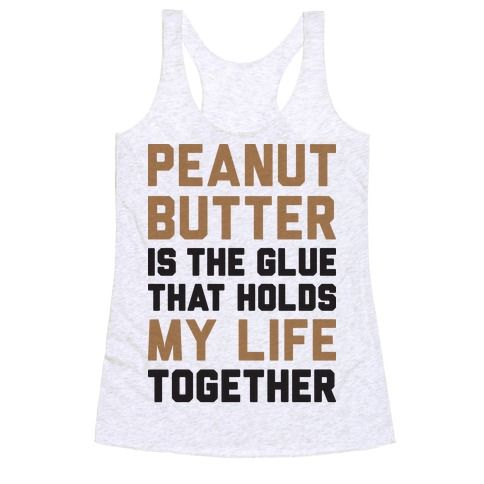 "Life is rough but at least you have fitness and peanut butter! Show off your appreciation for this protein snack with this 'Peanut Butter Is The Glue That Holds My Life Together"" funny fitness design. Perfect for when you're trying to adult, peanut butter lovers, and making gains at the gym."