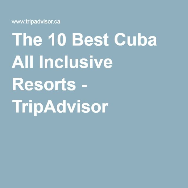 The 10 Best Cuba All Inclusive Resorts - TripAdvisor