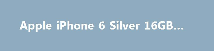 Apple iPhone 6 Silver 16GB (Ref) http://brandar.net/ru/a/ad/apple-iphone-6-silver-16gb-ref/  Продажа без ПРЕДОПЛАТ!!!ДисплейДисплей Retina HDШирокоформатный дисплей Multi-Touch с диагональю 4.7 дюймаРазрешение 1334 x 750 пикселей (326 ppi)Контрастность 1400:1 (стандартная)Яркость до 500 кд/м2 (стандартная)Олеофобное покрытие, устойчивое к появлению отпечатков пальцев, на передней панелиПоддержка одновременного отображения нескольких языков и наборов символовПамятьВстроенная память: 32 ГбСлот…