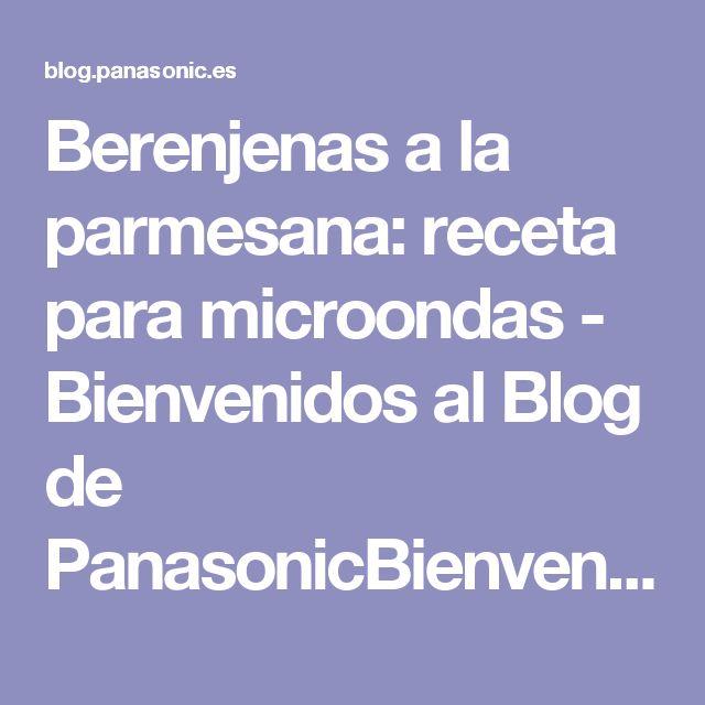 Berenjenas a la parmesana: receta para microondas - Bienvenidos al Blog de PanasonicBienvenidos al Blog de Panasonic | Blog de Panasonic España
