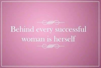Behind every successful woman is herself;)