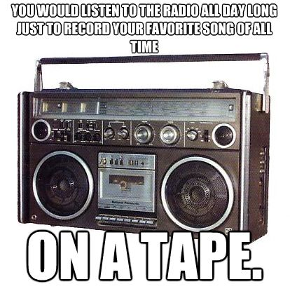 You were a kid in the 80s if you would just listen to the radio all day long just to record your favorite song of all time on a tape.
