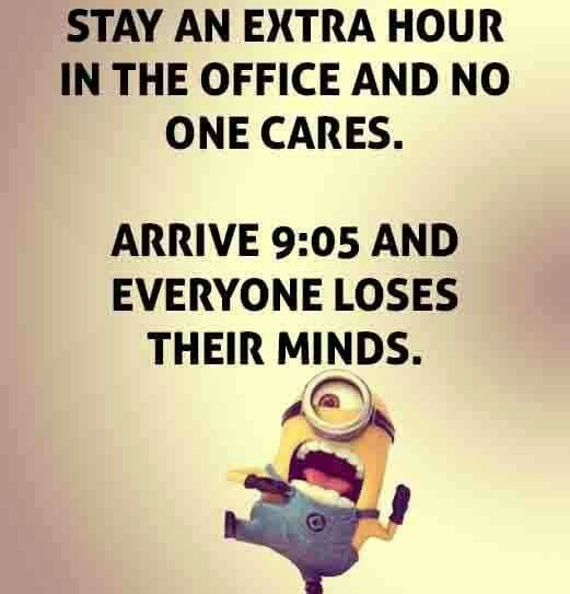 Stay an extra hour in the office and no one cares. Arrive at 9:05, and everyone loses their minds.