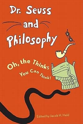 Dr. Seuss and Philosophy : Oh, the Thinks You Can Think! - Jacob M. Held
