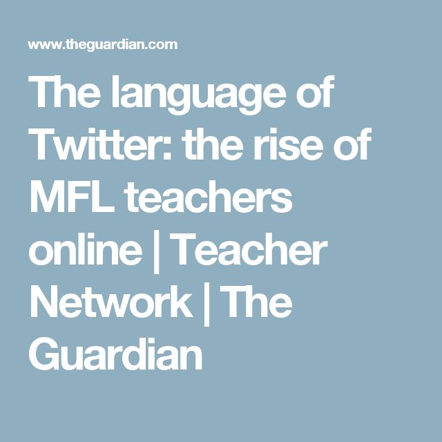 The language of Twitter: the rise of MFL teachers online | Teacher Network | The Guardian