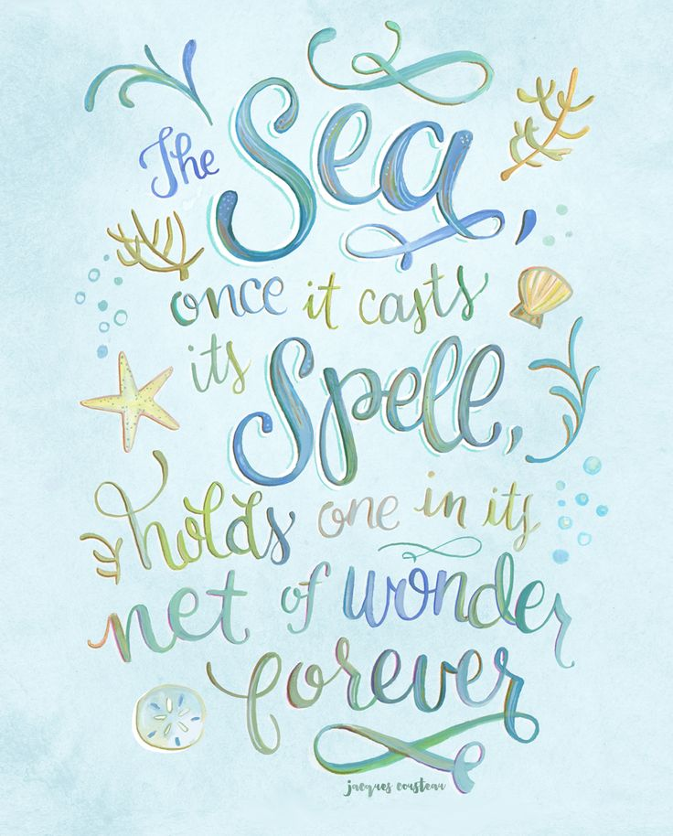 The sea, once it casts it spell, holds one in its net of wonder forever.