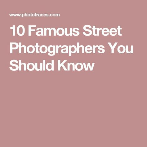 10 Famous Street Photographers You Should Know