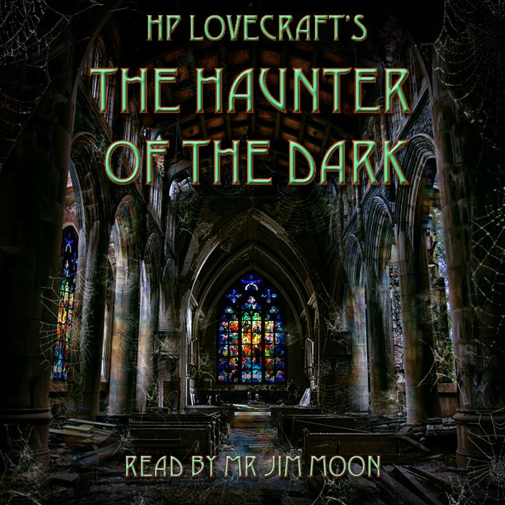 HP Lovecraft's The Haunter of the Dark  - introduced and read by Mr Jim Moon  http://hypnogoria.bandcamp.com/album/the-haunter-of-the-dark-by-hp-lovecraft