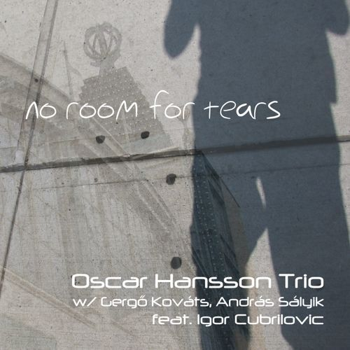 "The Oscar Hansson Trio's ""No Room For Tears"" full track on the Soundcloud"