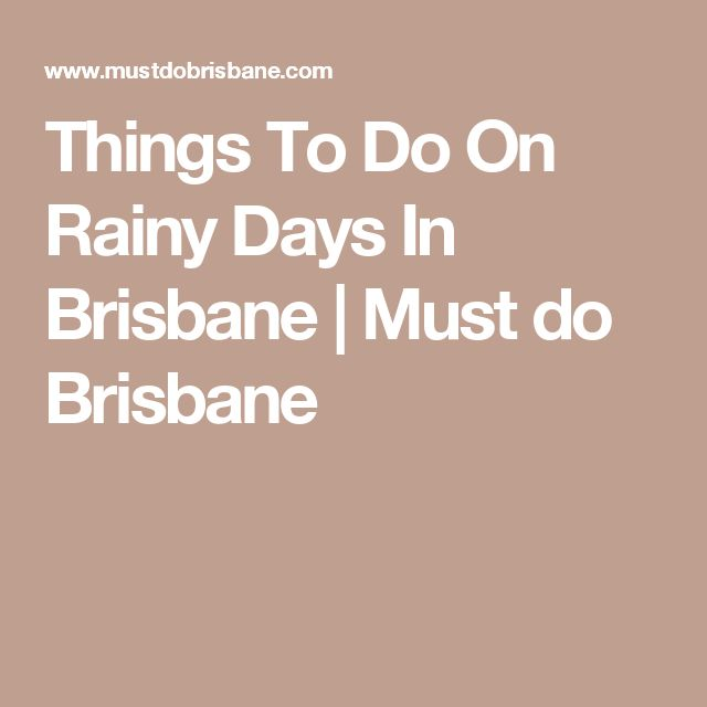 Things To Do On Rainy Days In Brisbane | Must do Brisbane