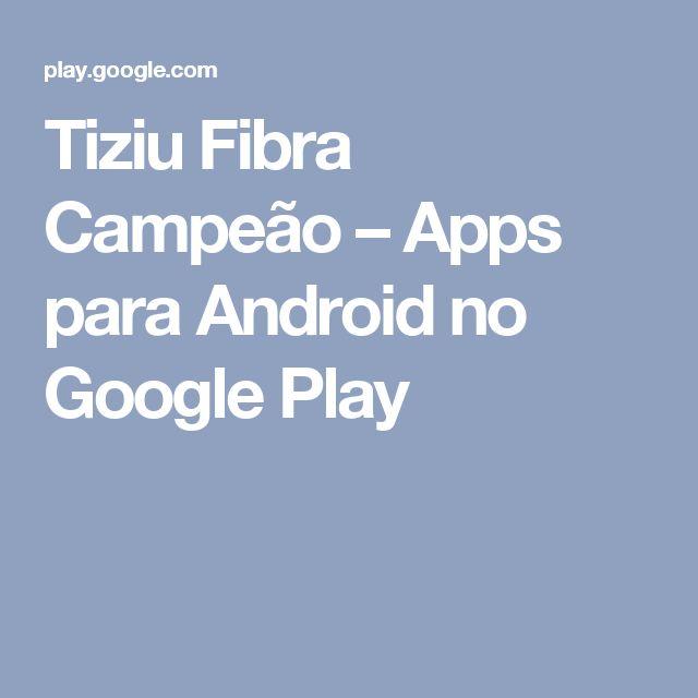 Tiziu Fibra Campeão – Apps para Android no Google Play