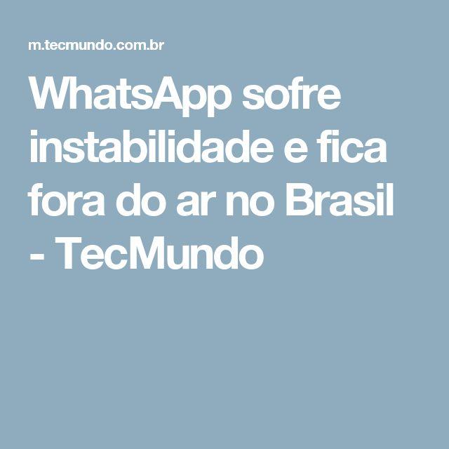 WhatsApp sofre instabilidade e fica fora do ar no Brasil - TecMundo