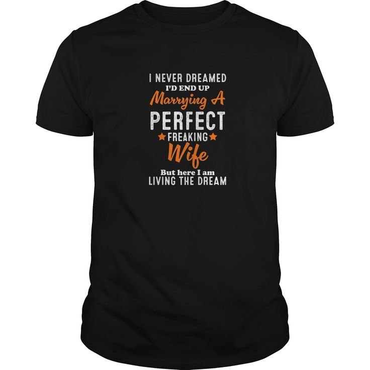 Mens I Never Dreamed Id End Up Marrying A Perfect Wife T-Shirt #gift #ideas #Popular #Everything #Videos #Shop #Animals #pets #Architecture #Art #Cars #motorcycles #Celebrities #DIY #crafts #Design #Education #Entertainment #Food #drink #Gardening #Geek #Hair #beauty #Health #fitness #History #Holidays #events #Home decor #Humor #Illustrations #posters #Kids #parenting #Men #Outdoors #Photography #Products #Quotes #Science #nature #Sports #Tattoos #Technology #Travel #Weddings #Women
