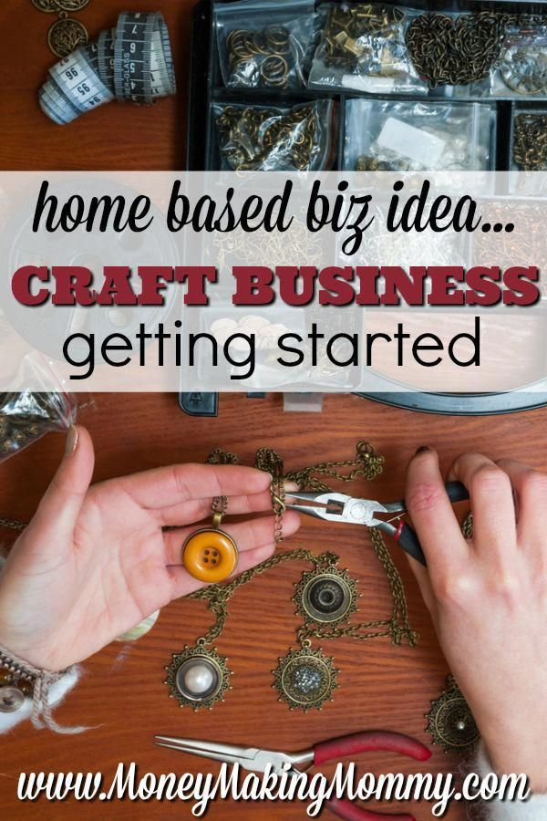 Home Business Idea Start Your Own Craft Business Moneymakingmommy