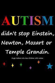 "Autism didn't stop Einstein, Newton, Mozart, or Temple Gradin. <a class=""pintag"" href=""/explore/autism/"" title=""#autism explore Pinterest"">#autism</a>"