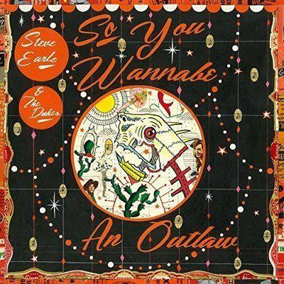 Steve Earle's Album, 'So You Wannabe An Outlaw'