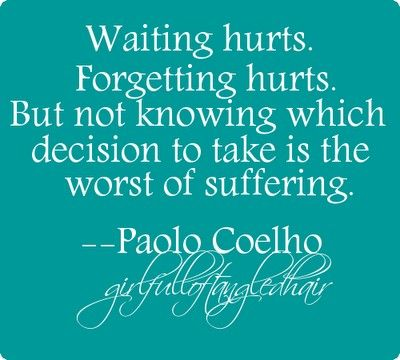Maybe the waiting should be filled with remembering, instead of trying to forget... remembering truthfully may make the decision you make easier.