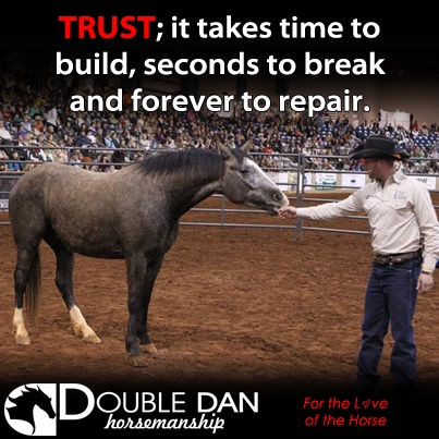 Dan James and Swampy at Road to the Horse 2012! Trust; it takes time to build, seconds to break and forever to repair. Double Dan Horsemanship - For the Love of the Horse