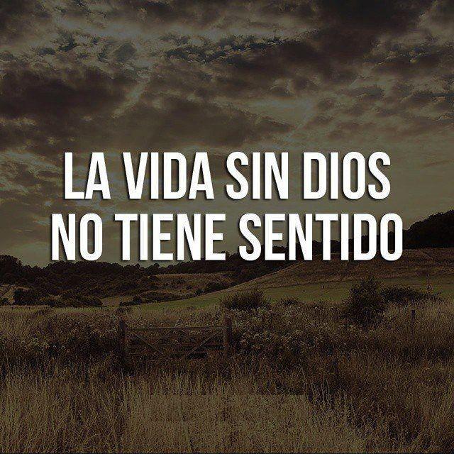 La vida sin Dios no tiene sentido.