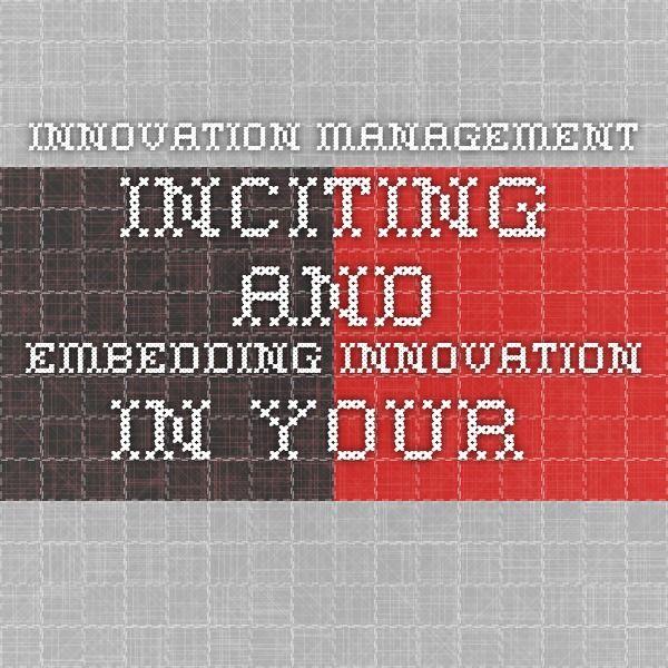 Innovation Management. Inciting and embedding innovation in your organisation
