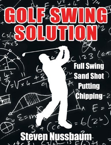 Golf Swing Solution by Steven Nussbaum. $9.13. 184 pages
