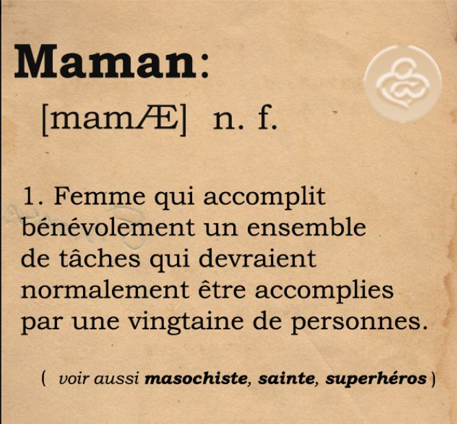"Une Maman... c'est quoi ? ~Translation ""Benevolent woman who performs a set of tasks that would normally be performed by a score of people."""