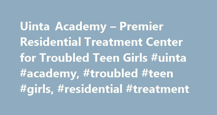 Uinta Academy – Premier Residential Treatment Center for Troubled Teen Girls #uinta #academy, #troubled #teen #girls, #residential #treatment http://massachusetts.nef2.com/uinta-academy-premier-residential-treatment-center-for-troubled-teen-girls-uinta-academy-troubled-teen-girls-residential-treatment/  # Uinta Academy is owned and directed by a licensed clinician. Clinicians make the frontline decisions that determine the quality and efficacy of care at Uinta because they have the technical…