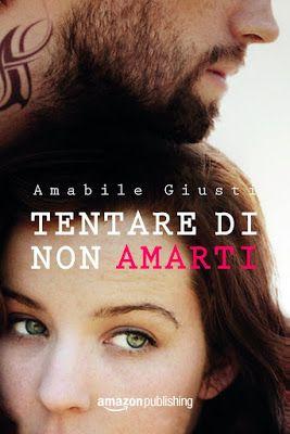"""Leggere Romanticamente e Fantasy: Recensione """"Tentare di non amarti"""" di Amabile Gius..."""