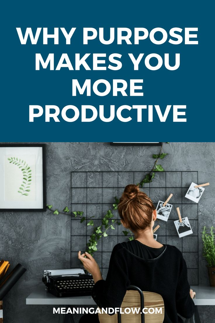 Why purpose makes you more productive | Meaning and Flow