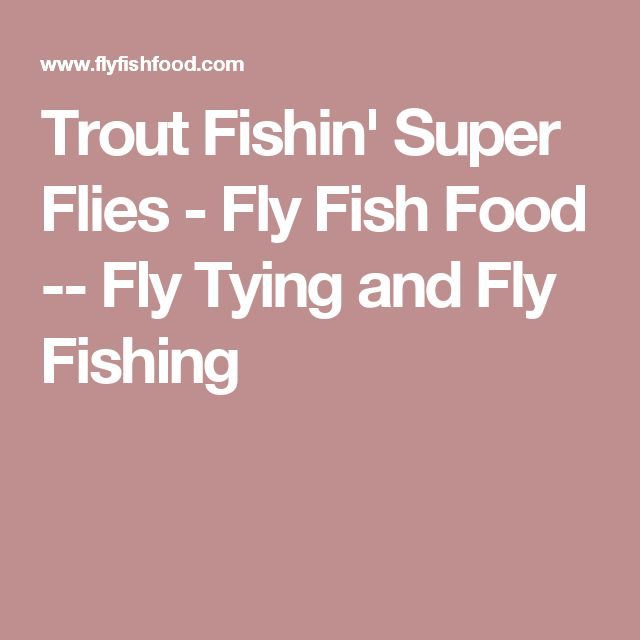Trout Fishin' Super Flies - Fly Fish Food -- Fly Tying and Fly Fishing