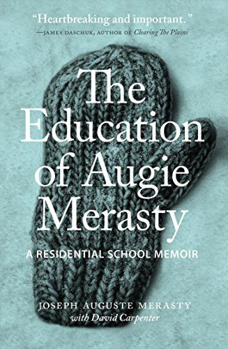 "The Education of Augie Merasty: A Residential School Memo... Now a retired fisherman and trapper, Joseph A. (Augie) Merasty was one of an estimated 150,000 First Nations, Inuit, and Metis children who were taken from their families and sent to government-funded, church-run schools, where they were subjected to a policy of ""aggressive assimiliation."""