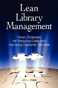 Lean Library Management: Eleven Strategies for Reducing Costs and Improving Services: John Huber: 9781555707323: Amazon.com: Books