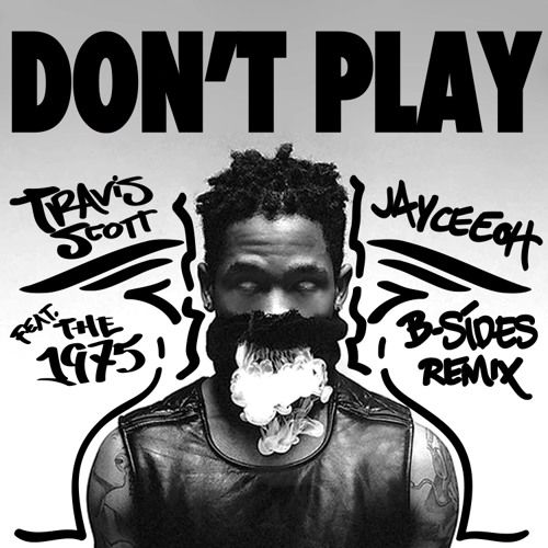 Travis Scott ft. The 1975 - Don't Play (Jayceeoh & B-Sides Remix) by JAYCEEOH