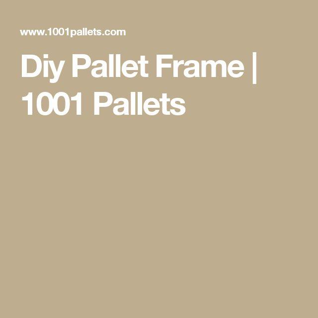 Diy Pallet Frame | 1001 Pallets