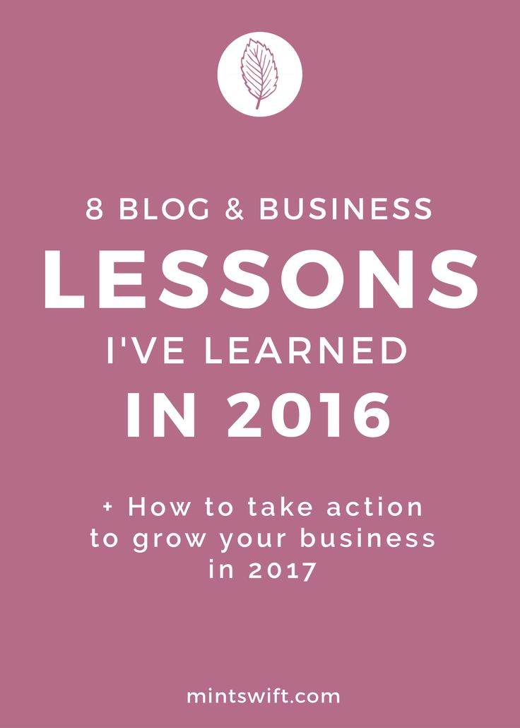 The 8 blog and business lessons I've learned in 2016 + how to take action to grow your business in 2017. The blog and business mistakes I've made in 2016 + what to do instead, to grow my business in 2017.