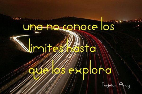 uno no conoce los limites hasta que los explora