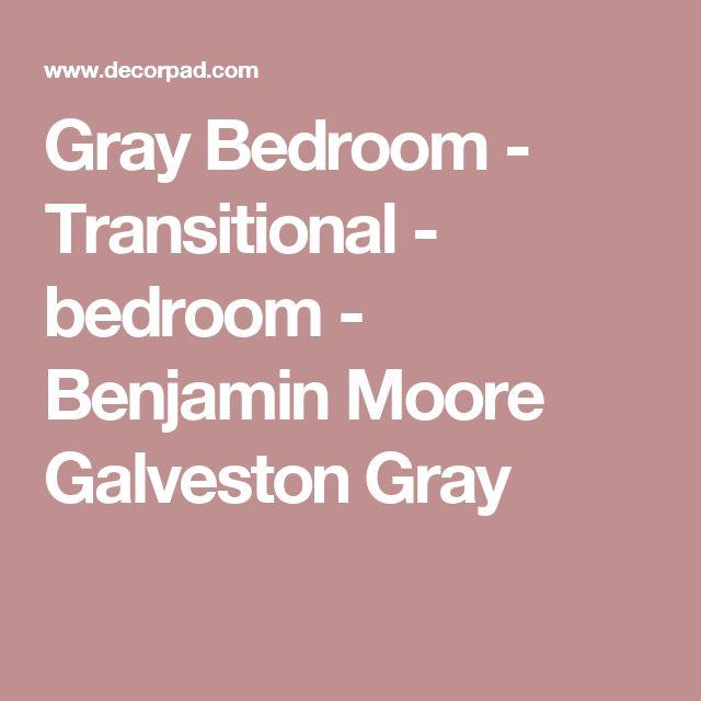 Gray Bedroom - Transitional - bedroom - Benjamin Moore Galveston Gray