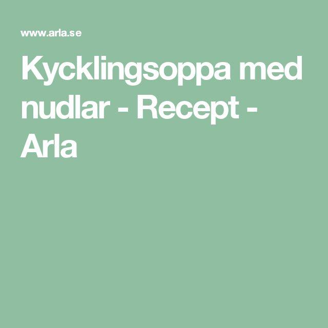 Kycklingsoppa med nudlar - Recept - Arla
