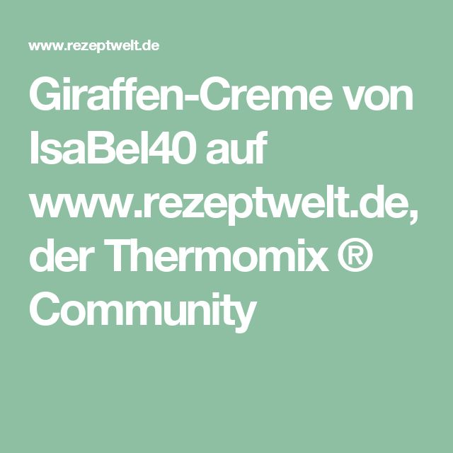 Giraffen-Creme von IsaBel40 auf www.rezeptwelt.de, der Thermomix ® Community