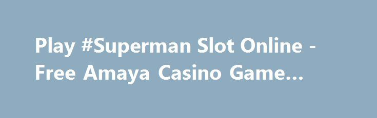 Play #Superman Slot Online - Free Amaya Casino Game Review https://slots-money.com/superman-online-gaming-machine-for-fun-play  Play Superman #video #slot by Amaya to take part in battle with superhero who is going to help to receive special symbols as Wild or Scatter to get up to 10 Free Spins