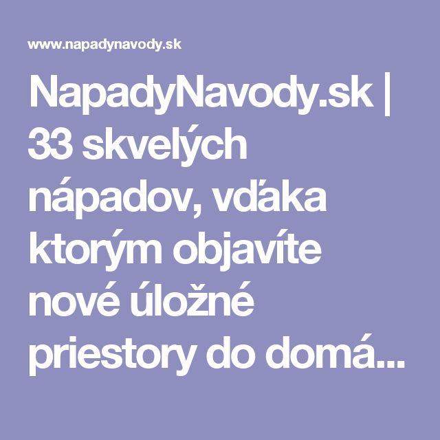 NapadyNavody.sk | 33 skvelých nápadov, vďaka ktorým objavíte nové úložné priestory do domácnosti