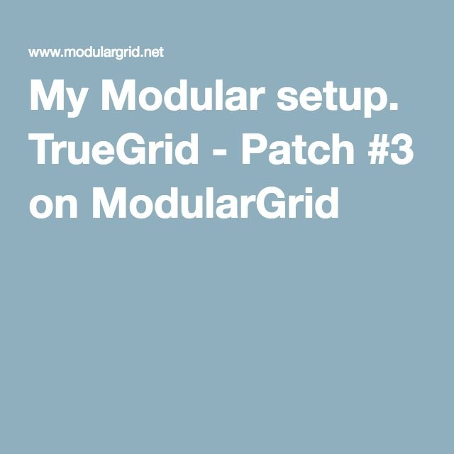 My Modular setup. TrueGrid - Patch #3 on ModularGrid