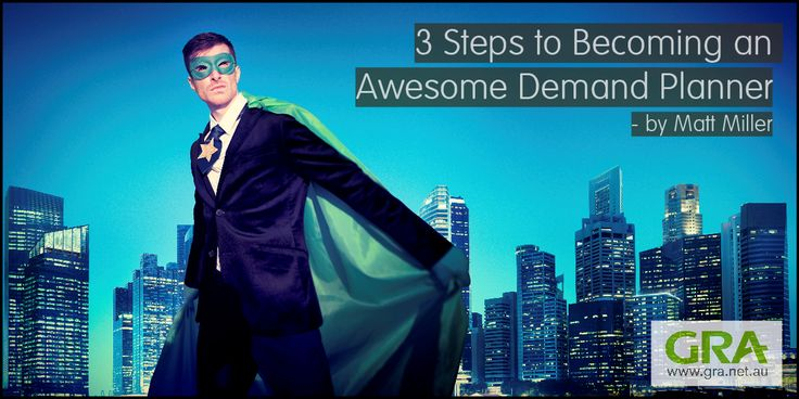 3 Steps to Becoming an Awesome Demand Planner