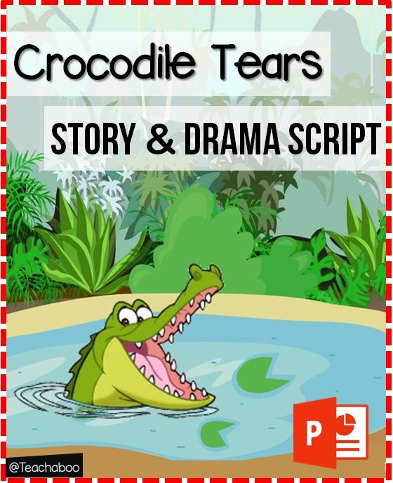 "Drama Script Freebie ""Crocodile Tears"" 'Crocodile Tears' is not just a perfect story to read; it is also suitable for using as a drama activity. You can have your students act it out in the classroom or you can put it on stage as an end of year show or for any other special event. The moral of the play is that the strong don't always overcome the weak. If you work together and use your brains, no matter how small you are, you can overcome obstacles."