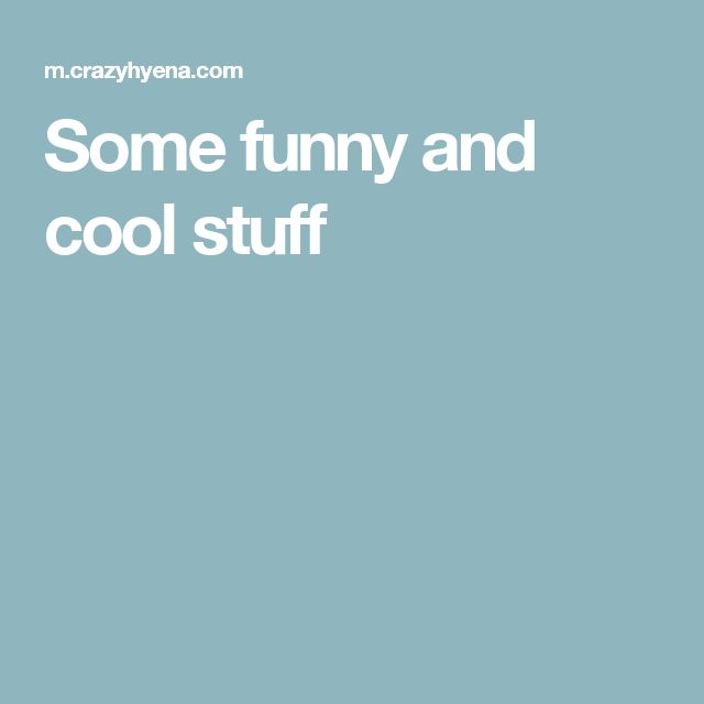 Some funny and cool stuff