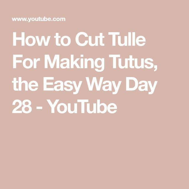 How to Cut Tulle For Making Tutus, the Easy Way Day 28 - YouTube