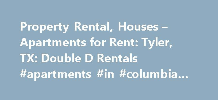 Property Rental, Houses – Apartments for Rent: Tyler, TX: Double D Rentals #apartments #in #columbia #md http://apartments.remmont.com/property-rental-houses-apartments-for-rent-tyler-tx-double-d-rentals-apartments-in-columbia-md/  #rental houses # Need an Exceptional Property Rental Service? Call Double D Rentals in Tyler, TX, Today! Apartment Rentals, Houses for Rent, Property Management | Tyler, TX Once you've decided you want to move from your current space, it's time to start looking…