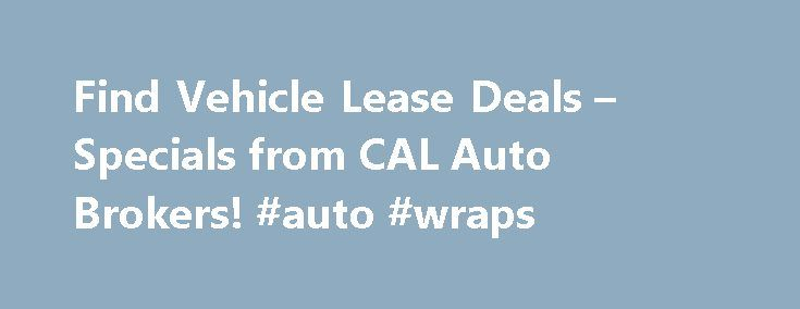 Find Vehicle Lease Deals – Specials from CAL Auto Brokers! #auto #wraps http://india.remmont.com/find-vehicle-lease-deals-specials-from-cal-auto-brokers-auto-wraps/  #auto broker # CAL Auto Brokers Provide Free Delivery and the Best Deals on Vehicle Leases CAL Auto Group is a licensed auto brokerage firm that offers deep discounts on vehicle leases and purchases. CAL Auto Group s auto brokers have been serving all of Los Angeles for the past decade. We pride ourselves on being the most…